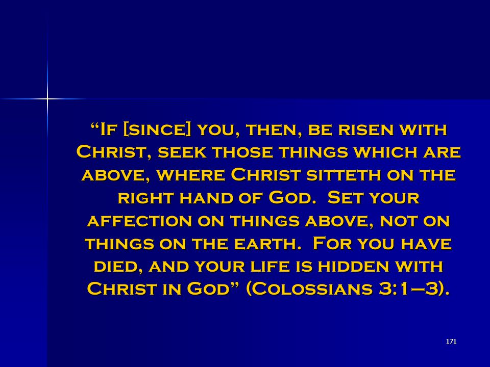If [since] you, then, be risen with Christ, seek those things which are above, where Christ sitteth on the right hand of God.